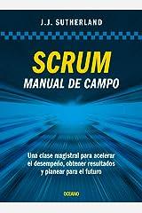 Scrum. Manual de campo.: Una clase magistral para acelerar el desempeño, obtener resultados y planear el futuro (Spanish Edition) Paperback