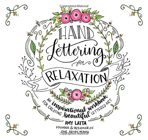 Hand Lettering for Relaxation: An Inspirational Workbook for Creating Beautiful Lettered Art [Amy Latta] (Tapa Blanda)
