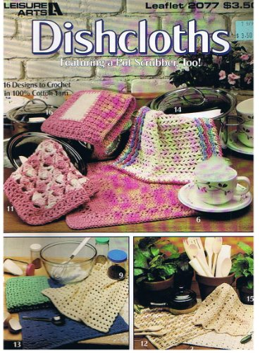 Dishcloths Featuring a Pot Scrubber, Too! Leisure Arts Leaflet 2077