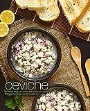 #4: Ceviche: Taste the Magic of Ceviche with Delicious Ceviche Recipes in an Easy Ceviche Cookbook