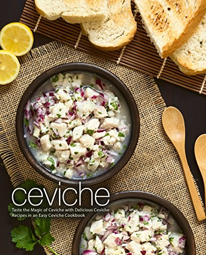Ceviche: Taste the Magic of Ceviche with Delicious Ceviche Recipes in an Easy Ceviche Cookbook by BookSumo Press