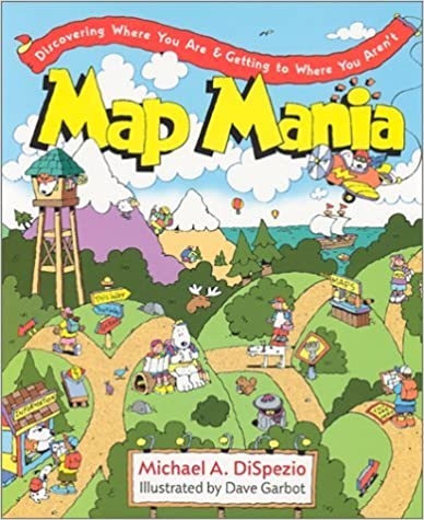 Book Map Mania: Discovering Where You Are & Getting to Where You Aren't by Michael A. DiSpezio (2002-04-01)