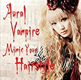 MIMIC YOUR HAIRSTYLE by Aural Vampire (2015-03-06)