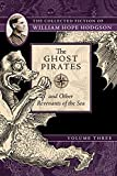 img - for The Ghost Pirates and Other Revenants of the Sea: The Collected Fiction of William Hope Hodgson, Volume 3 book / textbook / text book