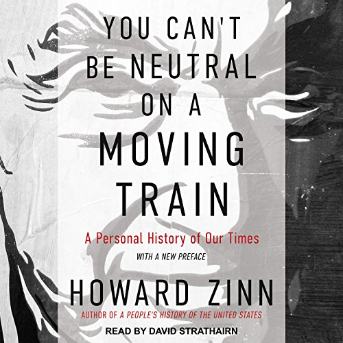 You Can't Be Neutral on a Moving Train: A Personal History of Our Times by Tantor Audio