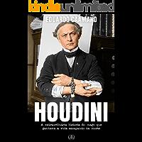 HOUDINI: A extraordinária historia do mago que ganhava a vida escapando da morte