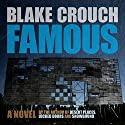 Famous: A Novel Audiobook by Blake Crouch Narrated by Tristan Morris