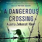 A Dangerous Crossing: A Novel   Ausma Zehanat Khan