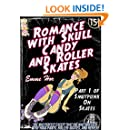Romance with Skull Candy and Roller-Skates: She was Perfect except she was Obsessed with Yoga Pants, Roller-Skates, and her EX! (Smutpunk On Skates Book 1)