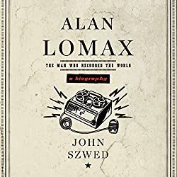 Alan Lomax: A Biography