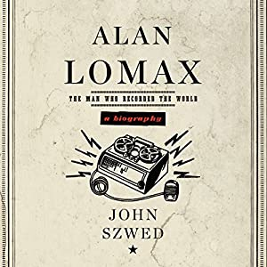 Alan Lomax: A Biography Audiobook