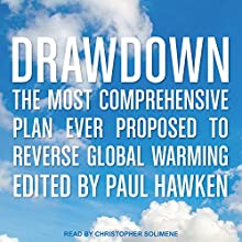 Drawdown: The Most Comprehensive Plan Ever Proposed to Reverse Global Warming Audiobook by Paul Hawken Narrated by Christopher Solimene
