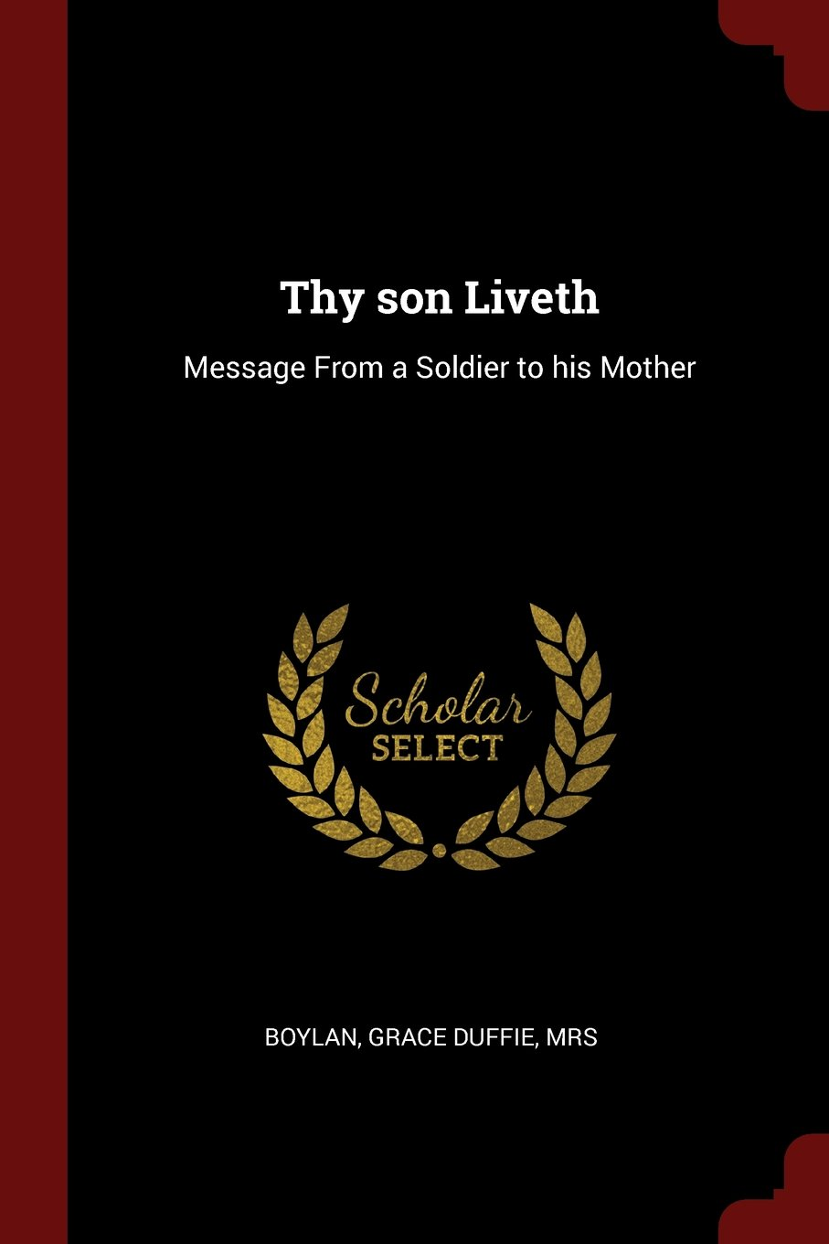 Read Online Thy son Liveth: Message From a Soldier to his Mother pdf epub