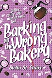 Barking up the Wrong Bakery (Happy Tails Dog Walking Mysteries) (Volume 1)