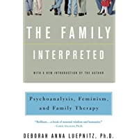 The Family Interpreted: Psychoanalysis, Feminism, and Family Therapy (Feminist Theory in Clinical Practice)