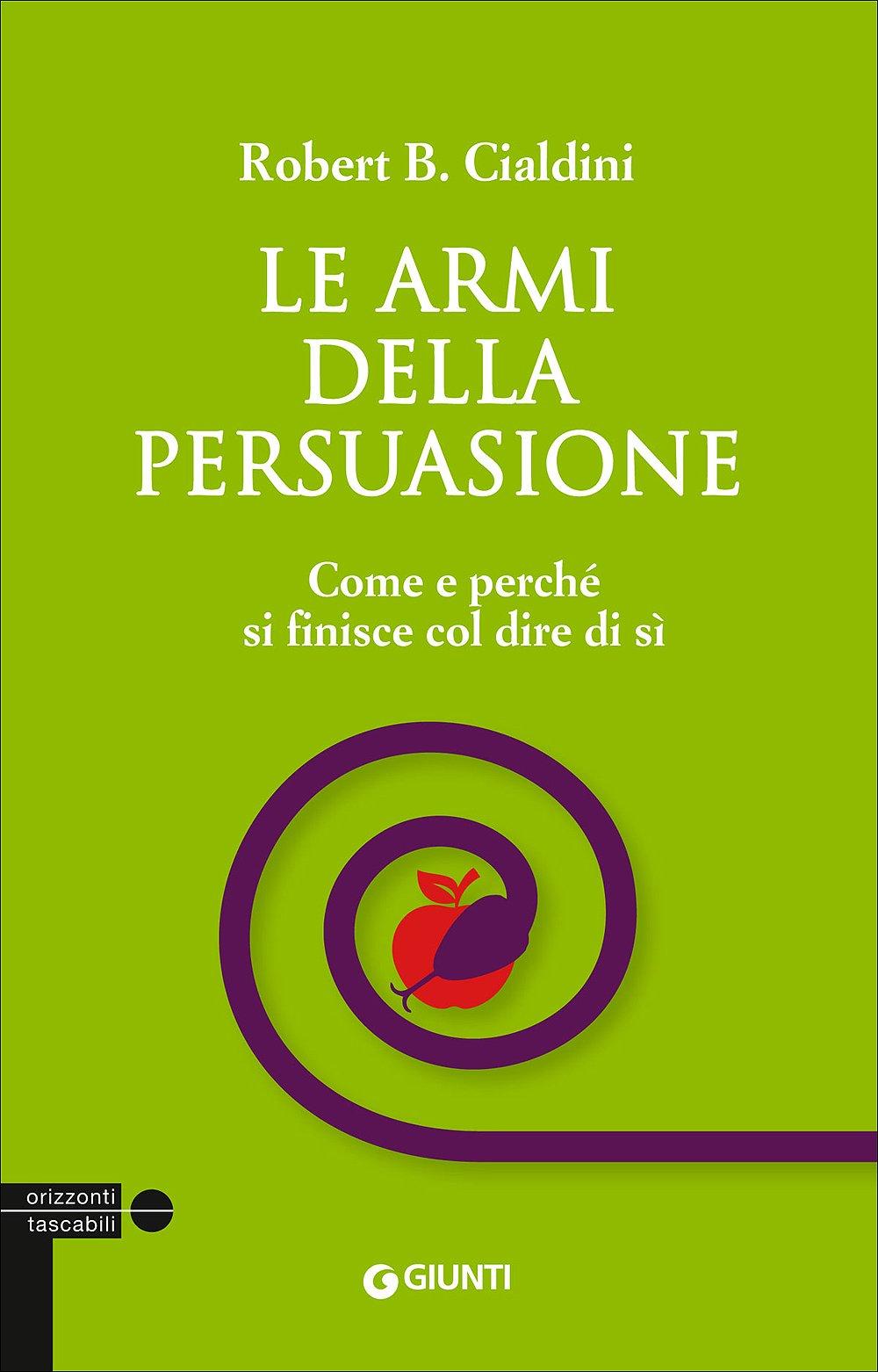 Le armi della persuasione. Come e perché si finisce col dire di sì Copertina flessibile – 1 giu 2015 Robert B. Cialdini G. Noferi Giunti Editore 8809808606