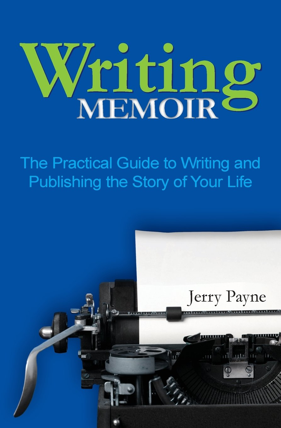 Writing Memoir: The Practical Guide to Writing and Publishing the Story of  Your Life: Jerry Payne: 9780983581482: Amazon.com: Books