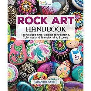 Rock Art Handbook: Techniques and Projects for Painting, Coloring, and Transforming Stones (Fox Chapel Publishing) Over 30 Step-by-Step Tutorials using Paints, Oil Pastels, Art Pens, Embossing & More