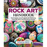 Rock Art Handbook: Techniques and Projects for Painting, Coloring, and Transforming Stones (Fox Chapel Publishing) Over 30 Step-by-Step Tutorials using Paints, Chalk, Art Pens, Glitter Glue & More