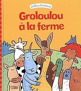 """Afficher """"Grosloulou à la ferme"""""""