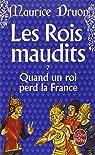 Les Rois maudits, tome 7 : Quand un roi perd la France par Druon
