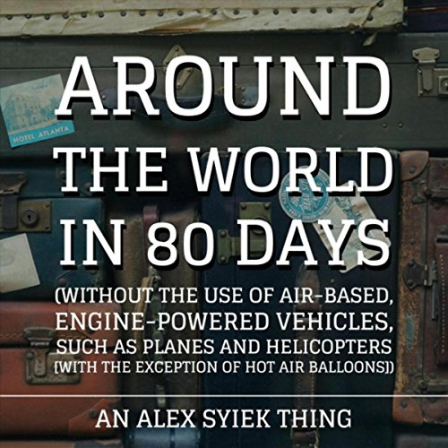 Around the World in 80 Days (Without the Use of Air-Based, Engine-Powered Vehicles, Such as Planes and Helicopters [With the Exception of Hot Air Balloons]) (Air Powered Engine)