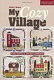 My Cozy Village: 9 Quilt Blocks to Appliqué & Embroider