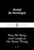 How We Weep and Laugh at the Same Thing (Penguin Little Black Classics) (English Edition)