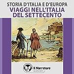 Viaggi nell'Italia del Settecento (Storia d'Italia e d'Europa 51) | Maurizio Falghera