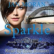 Sparkle: A Love, California Series Novel, Book 6 Audiobook by Jan Moran Narrated by Erin Bennett