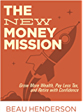 The New Money Mission: Grow More Wealth, Pay Less Tax, and Retire With Confidence