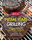 Lobel's Prime Time Grilling: Recipes and Tips from America's #1 Butchers