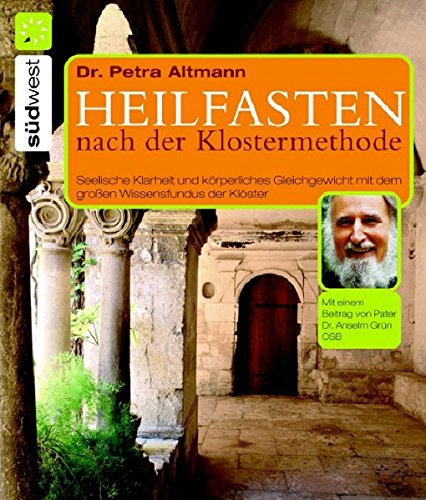 Heilfasten nach der Klostermethode: Seelische Klarheit und körperliches Gleichgewicht mit dem großen Wissensfundus der Klöster