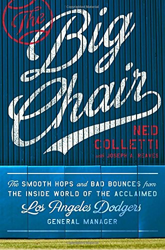 The Big Chair: The Smooth Hops and Bad Bounces from the Inside World of the Acclaimed Los Angeles Dodgers General Manager cover