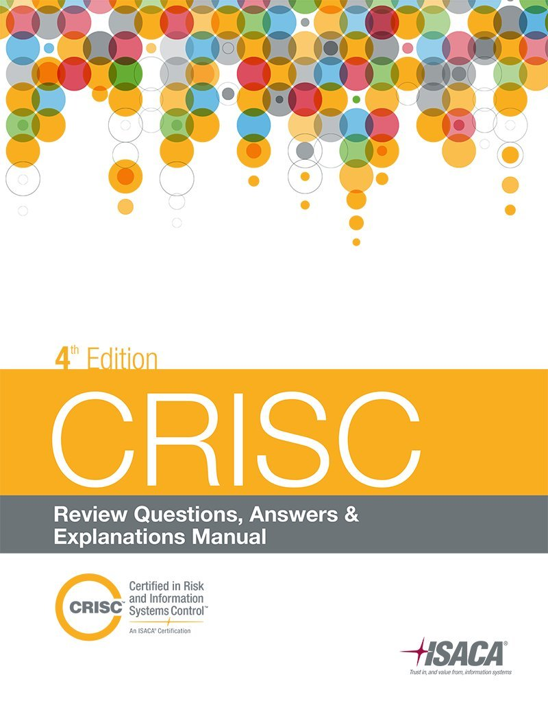 CRISC Review Questions, Answers & Explanations, 4th Edition: ISACA:  9781604203721: Amazon.com: Books