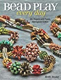 img - for Bead Play Every Day: 20+ Projects with Peyote, Herringbone, and More book / textbook / text book