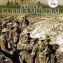 Breve historia de la Primera Guerra Mundial Audiobook by Álvaro Lozano Narrated by David Espunya