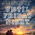 Until Friday Night: Field Party, Book 1 Hörbuch von Abbi Glines Gesprochen von: Olivia Song, Sebastian York