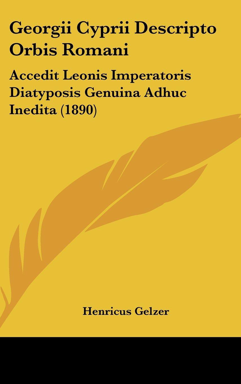 Download Georgii Cyprii Descripto Orbis Romani: Accedit Leonis Imperatoris Diatyposis Genuina Adhuc Inedita (1890) pdf