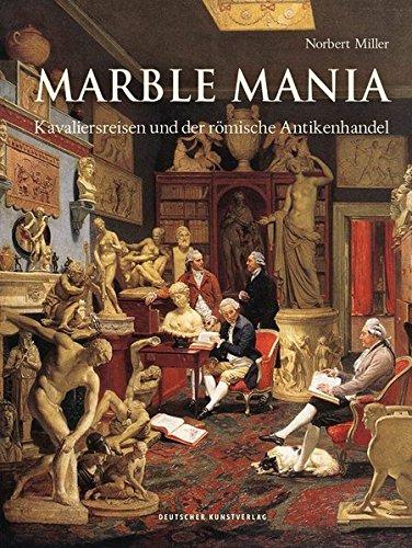 Marblemania: Kavaliersreisen Und Der Römische Antikenhandel (German Edition)