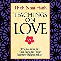 Teachings on Love: How Mindfulness Can Enhance Your Intimate Relationships Speech by Thich Nhat Hanh Narrated by Thich Nhat Nanh