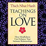 Teachings on Love: How Mindfulness Can Enhance Your Intimate Relationships | Thich Nhat Hanh