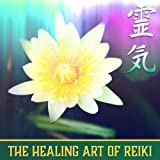 The Healing Art of Reiki (Soothing Music for Energy Flow, Complete Relaxation, Release of Stress and Anxiety, Positive Emotions)