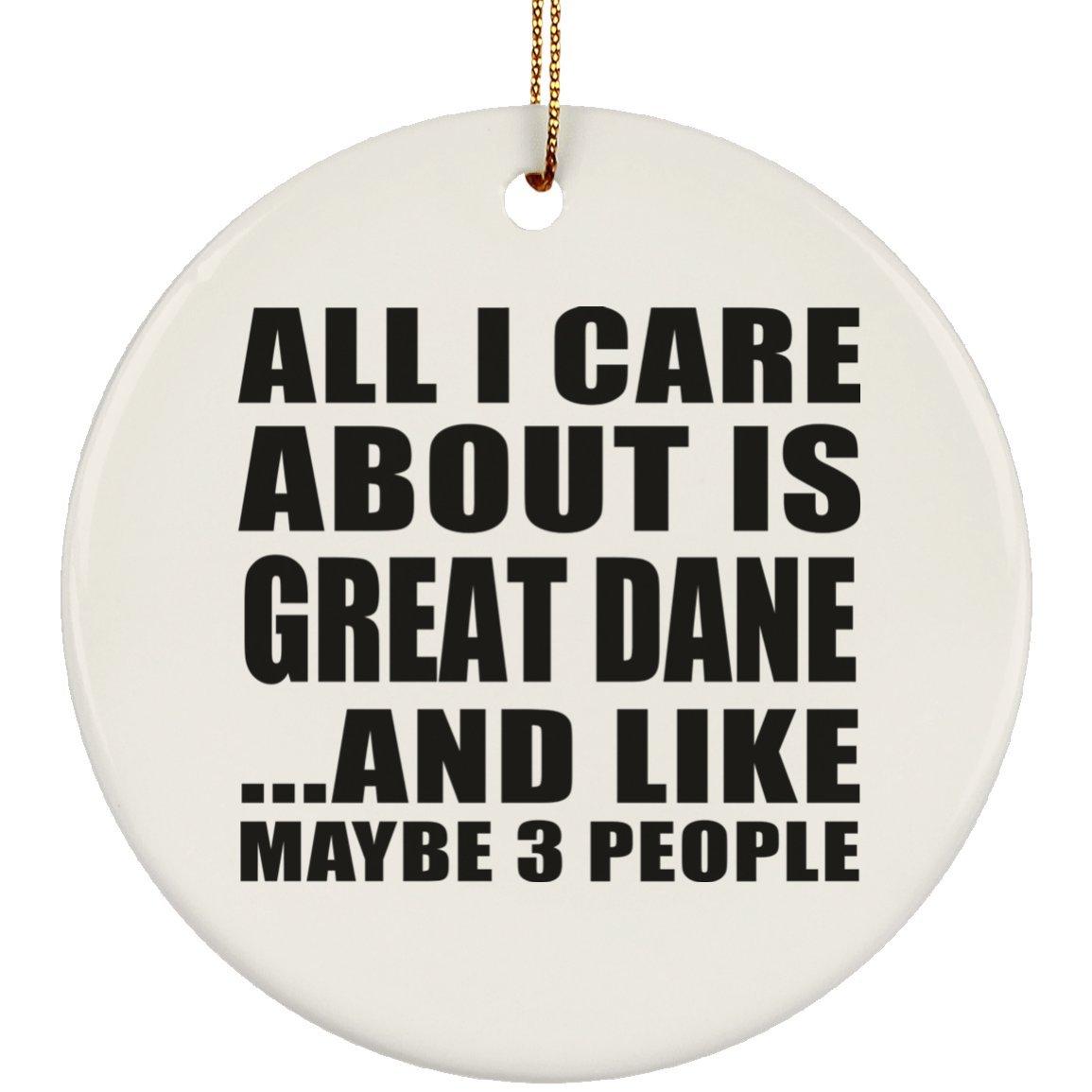 all I Care About Is Great Dane - Circle Ornament Decorazione Natalizia Circolare Ceramica - Regalo per Compleanno Anniversario Festa della Mamma del papà Pasqua