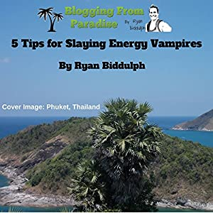 Blogging from Paradise: 5 Tips for Slaying Energy Vampires Audiobook