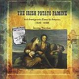 img - for The Irish Potato Famine: Irish Immigrants Come to America 1845-1850 (Primary Sources of Immigration and Migration in America) book / textbook / text book