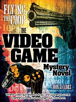 Flying the Coop: The Video Game Mystery Novel (OffCide Gamer Mysteries Book 1) by [Sailors, John]