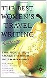 The Best Women's Travel Writing 2007: True Stories from Around the World