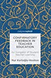 img - for Confirmatory Feedback in Teacher Education: An Instigator of Student Teacher Learning book / textbook / text book