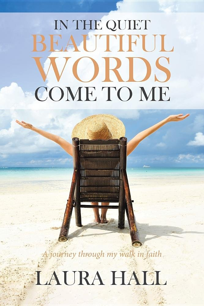 In the Quiet Beautiful Words Come to Me: A Journey Through My Walk in Faith PDF